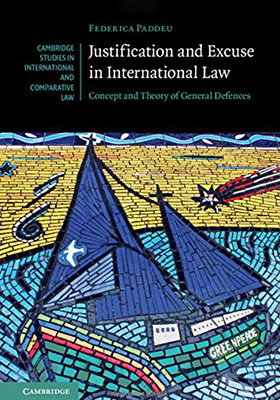 Justification and Excuse in International Law: Concept and Theory of General Defences